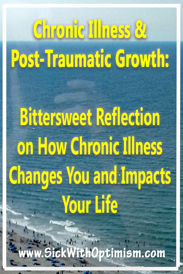 Chronic Illness & Post-Traumatic Growth:  Bittersweet Reflecction on How Chronic Illness Changes Your and Impacts Your Life